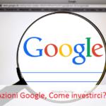 Azioni Google, come investirci?