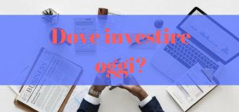 Dove Investire oggi 2018?